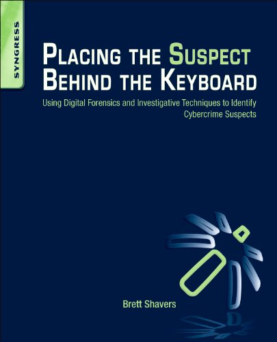 9781597499842: Placing the Suspect Behind the Keyboard: Using Digital Forensics and Investigative Techniques to Identify Cybercrime Suspects
