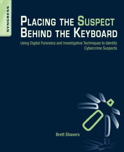 9781597499859: Placing the Suspect Behind the Keyboard: Using Digital Forensics and Investigative Techniques to Identify Cybercrime Suspects