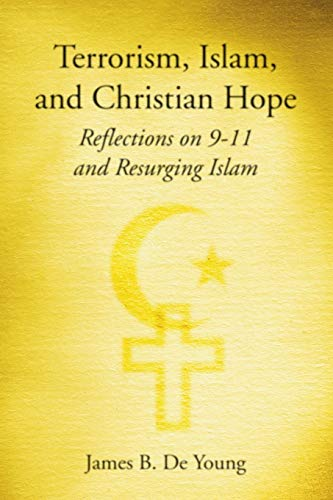 Terrorism, Islam, and Christian Hope: Reflections on 9-11 and Resurging Islam: James B. de Young