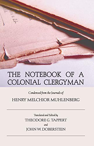 The Notebook of a Colonial Clergyman : Henry Melchior Muhlenberg;