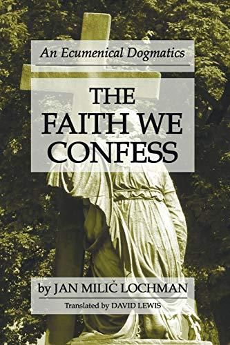 9781597520089: The Faith We Confess: An Ecumenical Dogmatics