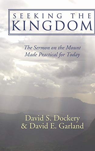 Seeking the Kingdom: The Sermon on the Mount Made Practical for Today (1597520098) by David S. Dockery