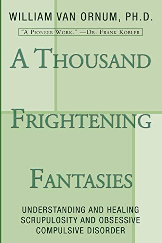 9781597520195: A Thousand Frightening Fantasies: Understanding and Healing Scrupulosity and Obsessive Compulsive Disorder