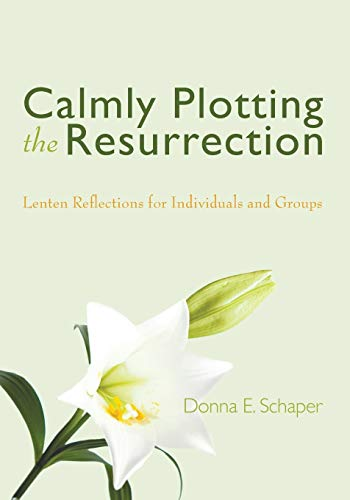 9781597520201: Calmly Plotting the Resurrection: Lenten Reflections for Individuals and Groups