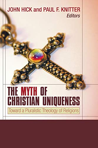9781597520249: The Myth of Christian Uniqueness: Toward a Pluralistic Theology of Religions