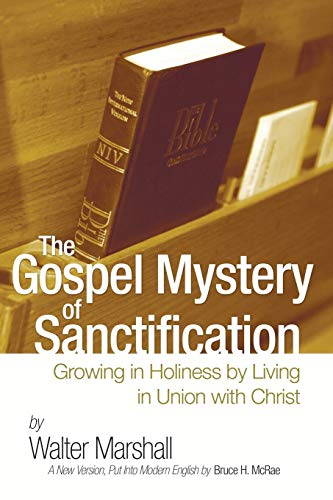 9781597520546: The Gospel Mystery of Sanctification: Growing in Holiness by Living in Union with Christ