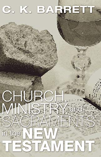 9781597520591: Church, Ministry, and Sacraments in the New Testament: The Didsbury Lectures