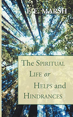 The Spiritual Life, or Helps and Hindrances: (1597520721) by Marsh, F. E.
