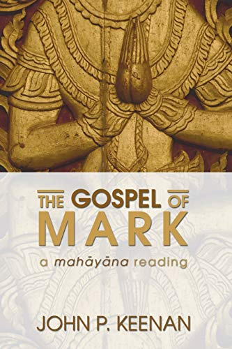 The Gospel of Mark: A Mahayana Reading: Keenan, John P.