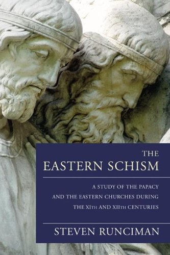 9781597520966: The Eastern Schism: A Study of the Papacy and the Eastern Churches During the XIth and XIIth Centuries