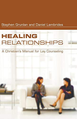 9781597521307: Healing Relationships: A Christian's Manual for Lay Counseling