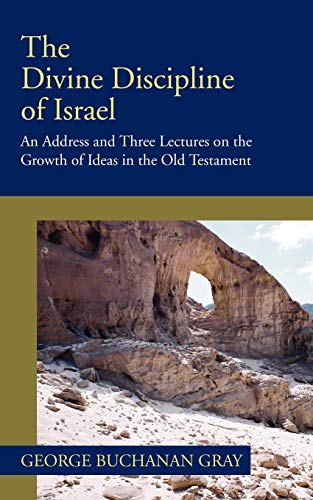 The Divine Discipline of Israel: An Address and Three Lectures on the Growth of Ideas in the Old ...