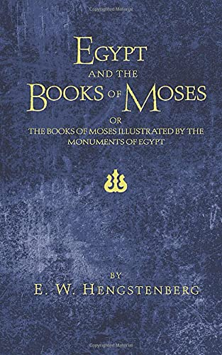 9781597521727: Egypt and the Books of Moses: or, The Books of Moses Illustrated by the Monuments of Egypt