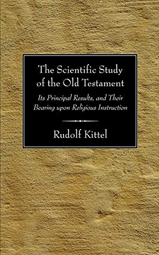 9781597521772: The Scientific Study of the Old Testament: Its Principal Results, and Their Bearing upon Religious Instruction
