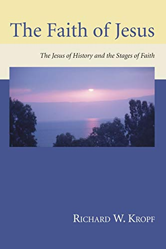 The Faith of Jesus: The Jesus of History and the Stages of Faith: Richard W. Kropf