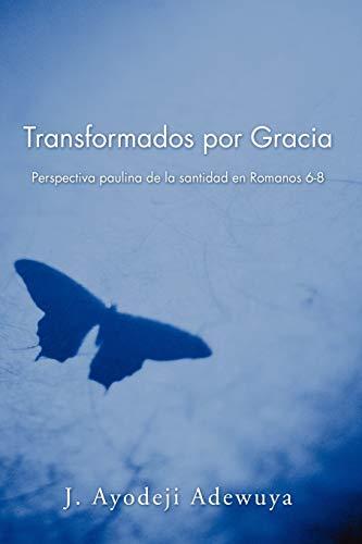 9781597521871: Transformados por Gracia: Perspectiva paulina de la santidad en Romanos 6-8