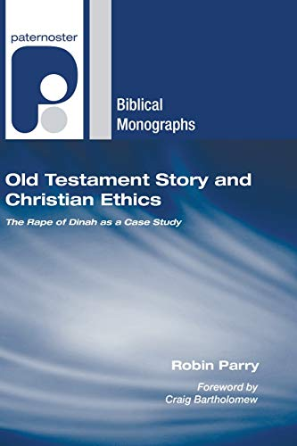 Old Testament Story and Christian Ethics: The Rape of Dinah as a Case Study (Paternoster Biblical ...