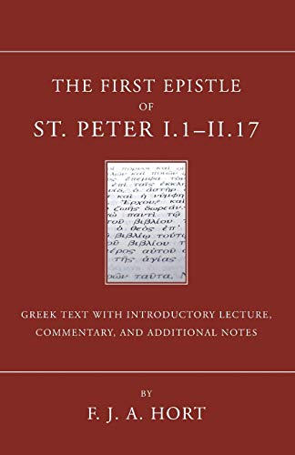 The First Epistle of St. Peter, I.1-II. 17: The Greek Text with Introductory Lecture, Commentary, ...