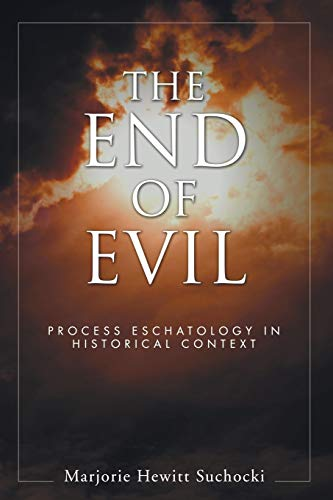 9781597522670: The End of Evil: Process Eschatology in Historical Context (SUNY Series in Philosophy (Paperback))