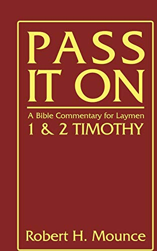 Pass It On: A Bible Commentary for Laymen: First and Second Timothy: Robert H. Mounce