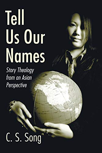 Tell Us Our Names: Story Theology from an Asian Perspective: C.S. Song