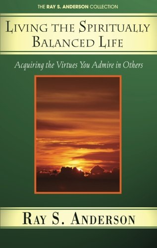 9781597523271: Living the Spiritually Balanced Life: Acquiring the Virtues You Admire in Others