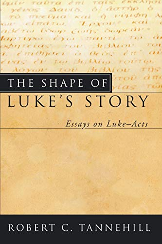 The Shape of Luke's Story: Essays on LukeActs: Tannehill, Robert C.