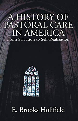 A History of Pastoral Care in America: Holifield, E. Brooks