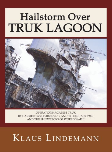 9781597523479: Hailstorm Over Truk Lagoon: Operations Against Truk by Carrier Task Force 58, 17 and 18 February 1944, and the Shipwrecks of World War II