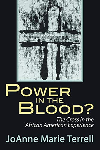 Power in the Blood? The Cross in the African American Experience: Terrell, JoAnne Marie
