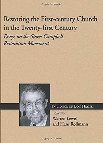 Restoring the First-century Church in the Twenty-first Century: Essays on the Stone-Campbell ...