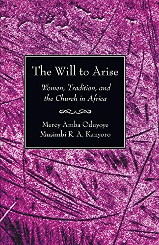 The Will to Arise: Women, Tradition, and the Church in Africa: Mercy Amba Oduyoye