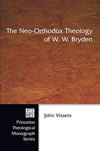 The Neo-Orthodox Theology of W. W. Bryden (Princeton Theological Monograph): Vissers, John A.