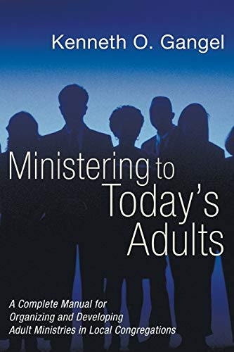 Ministering to Today's Adults: A Complete Manual for Organizing and Developing Adult ...