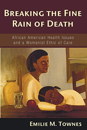 9781597525374: Breaking the Fine Rain of Death: African American Health Issues and a Womanist Ethic of Care