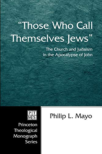 9781597525589: Those Who Call Themselves Jews: The Church and Judaism in the Apocalypse of John (Princeton Theological Monograph)
