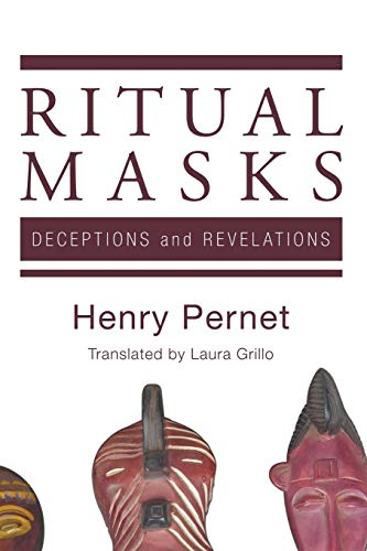 Ritual Masks: Deceptions and Revelations: Pernet, Henry