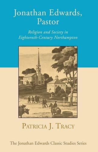9781597526128: Jonathan Edwards, Pastor: Religion and Society in Eighteenth-Century Northampton (Jonathan Edwards Classic Studies)