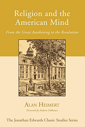 Religion and the American Mind: From the Great Awakening to the Revolution (Paperback): Alan Heimert