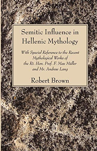 Semitic Influence in Hellenic Mythology: With Special Reference to the Recent Mythological Works of...