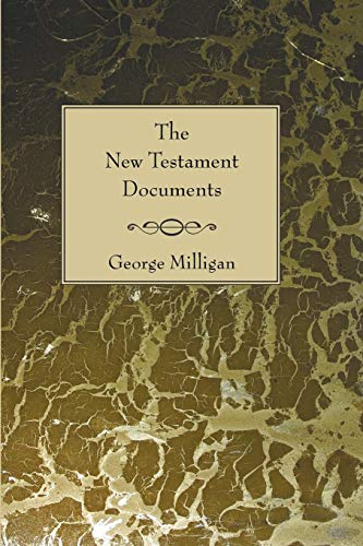 The New Testament Documents: Their Origin and Early History: Milligan, George