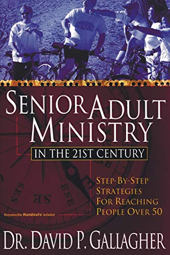 9781597526630: Senior Adult Ministry in the 21st Century: Step-By-Step Strategies for Reaching People Over 50