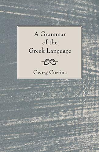 A Grammar of the Greek Language: Curtius, George