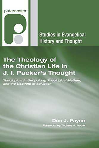 9781597526920: The Theology of the Christian Life in J.I. Packer's Thought: Theological Anthropology, Theological Method, and the Doctrine of Sanctification (Studies in Evangelical History and Thought)