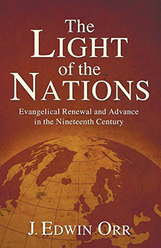 The Light of the Nations: Evangelical Renewal and Advance in the Nineteenth Century (Advance of ...