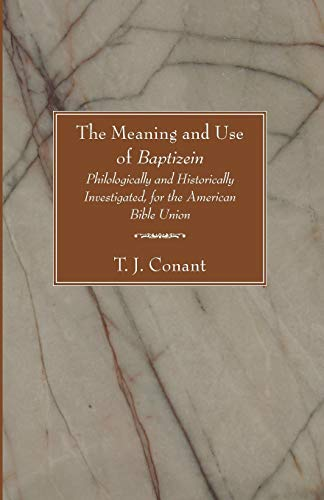 9781597527071: The Meaning and Use of Baptizein: Philologically and Historically Investigated, for the American Bible Union