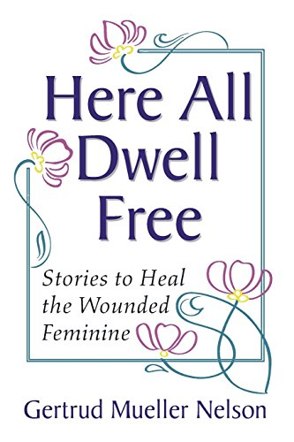 9781597527118: Here All Dwell Free: Stories to Heal the Wounded Feminine