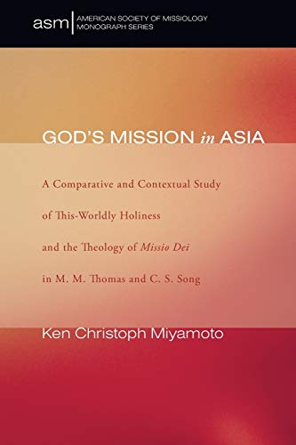 9781597527132: God's Mission in Asia: A Comparative and Contextual Study of This-Worldly Holiness and the Theology of Missio Dei in M. M. Thomas and C. S. Song (American Society of Missiology Monograph)