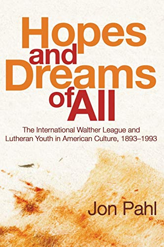 Hopes and Dreams of All: The International Walther League and Lutheran Youth in American Culture, ...