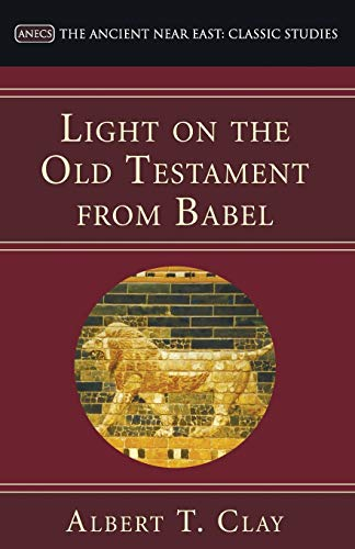 Light on the Old Testament from Babel: Clay, Albert T.